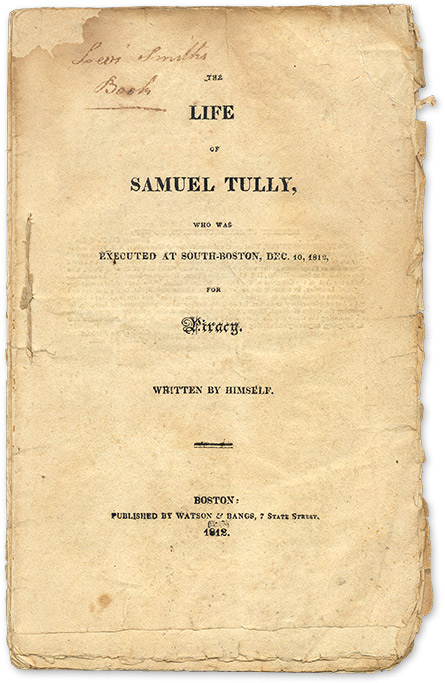 The Life of Samuel Tully, Who Was Executed at South Boston, Dec. 10. Murder, Piracy, Samuel Tully.