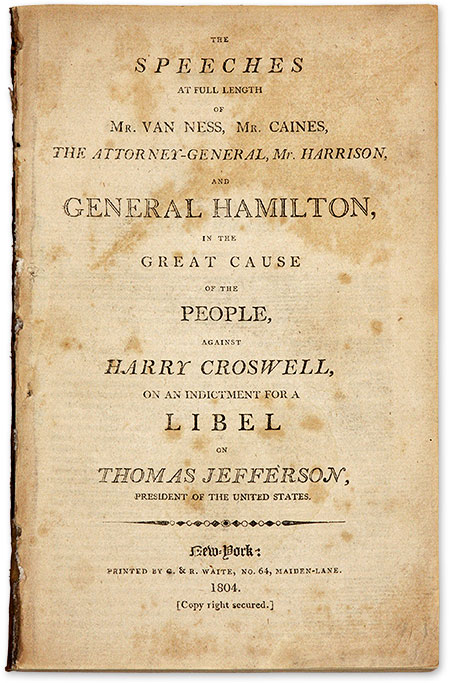 The Speeches at Full Length of Mr Van Ness, Mr. Caines, the Attorney. Trial, Alexander Hamilton, Harry Crosswell, Def.