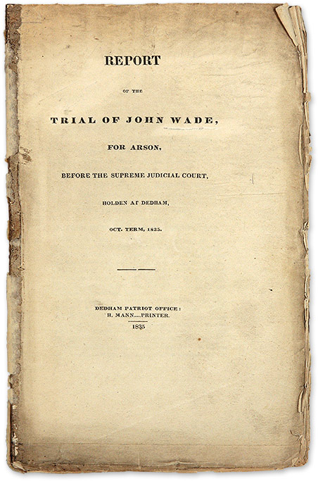 Report of the Trial of John Wade, for Arson, Before the Supreme. Trial, John Wade, Defendant.
