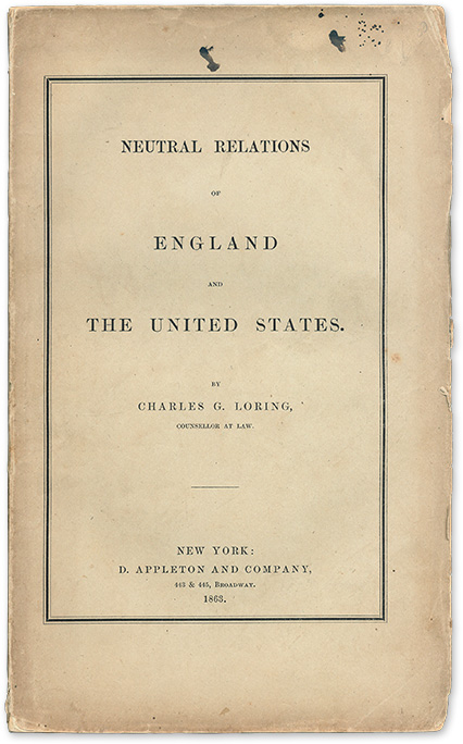 Neutral Relations of England and the United States. Charles G. Loring.