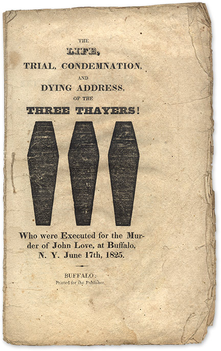 The Life, Trial, Condemnation, And Dying Address, Of the Three Thayers. Trial, Thayer Brothers.