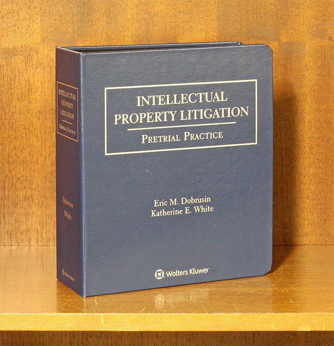 Intellectual Property Litigation: Pretrial Practice Third edition. Eric M. Dobrusin, Katherine E. White.