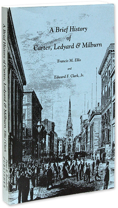A Brief History of Carter, Ledyard & Milburn. Francis M. Ellis, Edward F. Clark.
