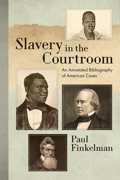 Slavery in the Courtroom: An Annotated Bibliography of American Cases. Paul Finkelman.