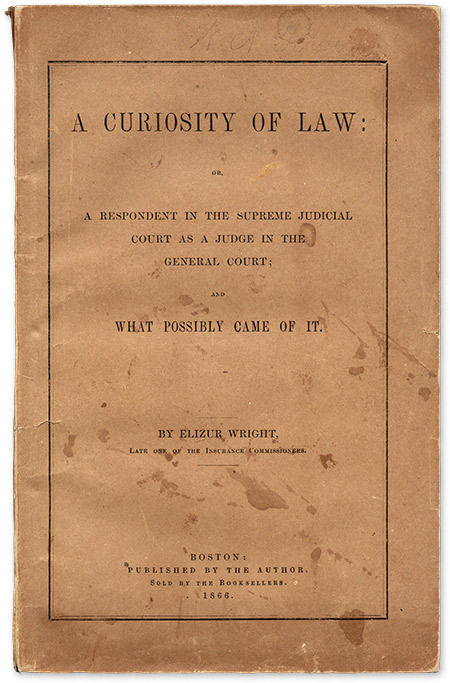 A Curiosity of Law, Or, A Respondent in the Supreme Judicial Court. Elizur Wright.