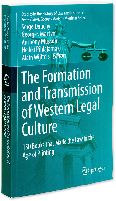 The Formation and Transmission of Western Legal Culture: 150 Books. Serge Dauchy, Georges Martyn, Anthony Musson.