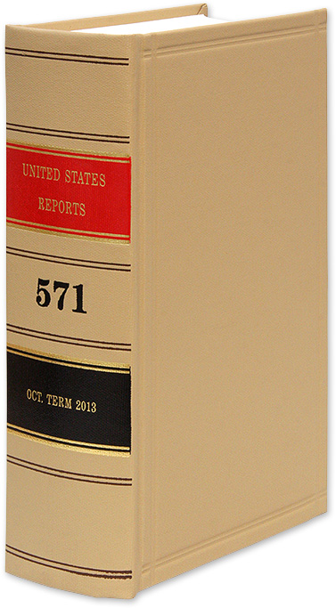 United States Reports. Vol. 571 (Oct. Term 2013). Washington, 2019. United States Government Printing Office.