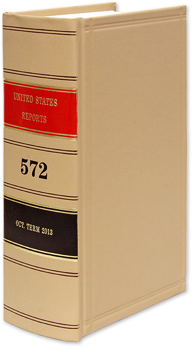 United States Reports. Vol. 572 (Oct. Term 2013). Washington, 2020. United States Government Printing Office.