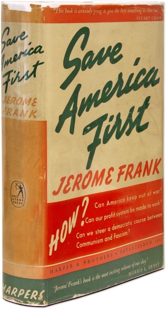 Save America First, How to Make Our Democracy Work, New York, 1938. Jerome Frank.
