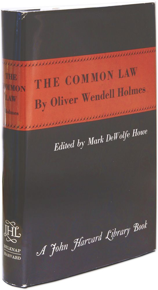 The Common Law, Cambridge, 1963. Oliver Wendell Holmes, Jr, Mark DeWolfe Howe, Ed.