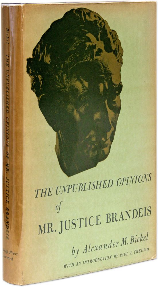 The Unpublished Opinions of Mr. Justice Brandeis, The Supreme Court. Louis D. Brandeis, Alexander M. Bickel.