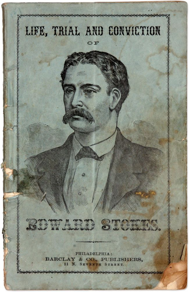 Life, Trial and Conviction of Edward Stokes, For the Assassination. Trial, Edward Stokes, Defendant.
