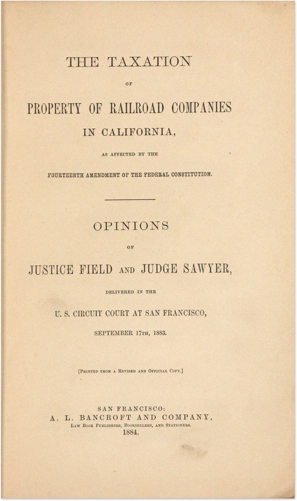 The Taxation of Property of Railroad Companies in California. Stephen J. Field, Lorenzo Sawyer.
