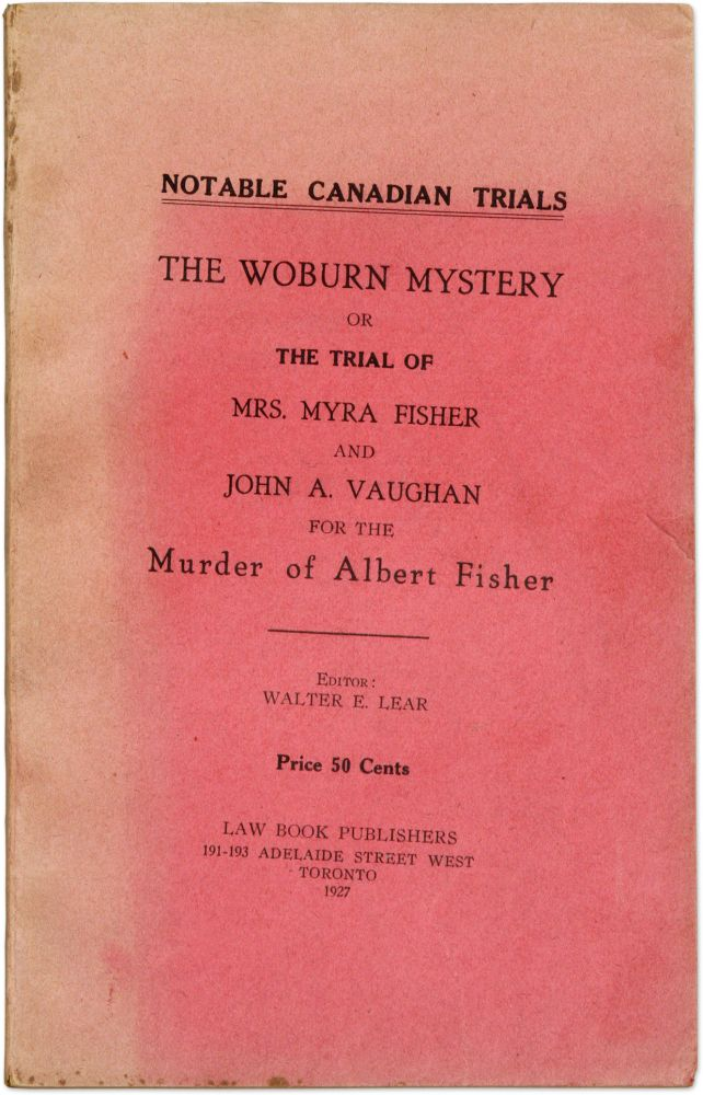 The Woburn Mystery, Or the Trial of Mrs Myra Fisher and John A. Trial, Walter E. Lear, Myra Fisher, Defendant.