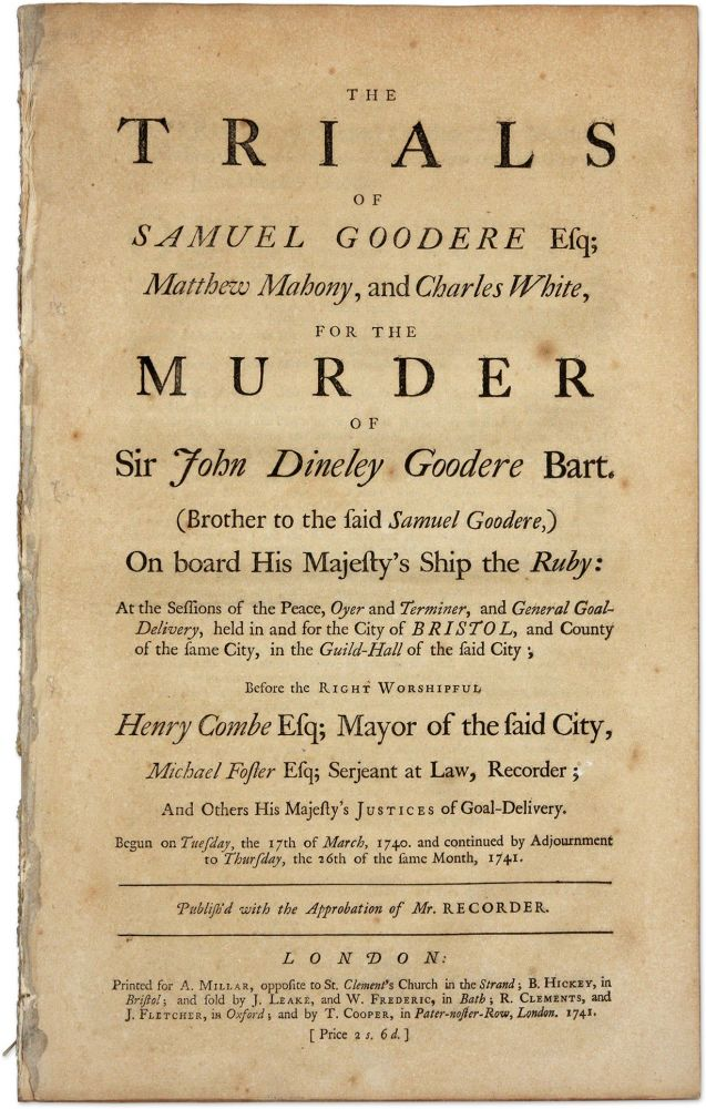 The Trials of Samuel Goodere Esq; Matthew Mahony, And Charles White. Trial, Sir Samuel Goodere, Principal Defen.