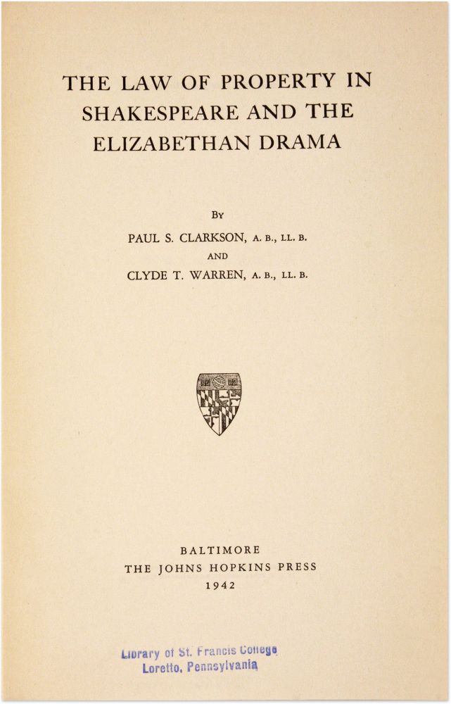 The Law of Property in Shakespeare and the Elizabethan Drama. Paul S. Clarkson, Clyde T. Warren.