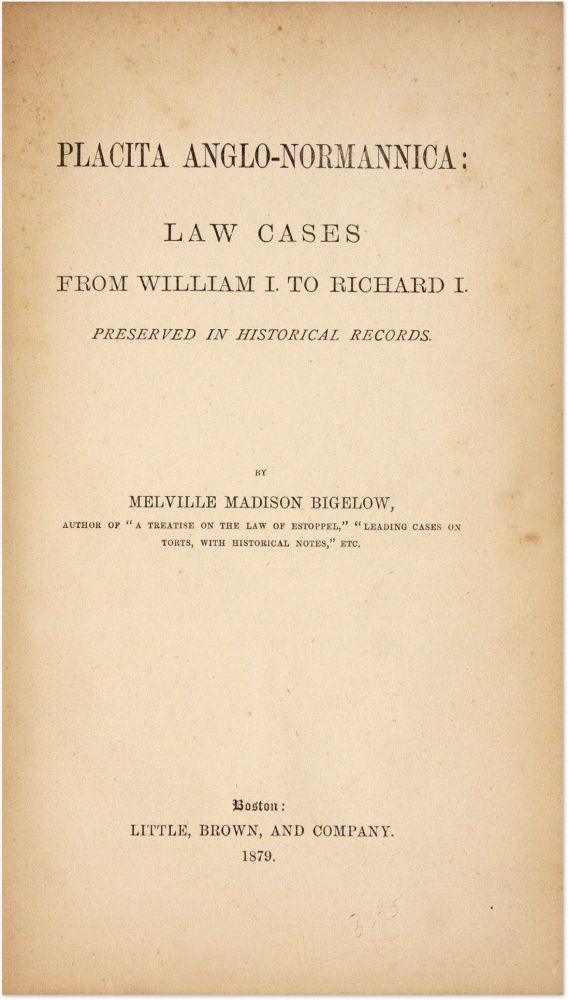 Placita Anglo-Normannica, Law Cases from William I. to Richard I. Melville M. Bigelow.