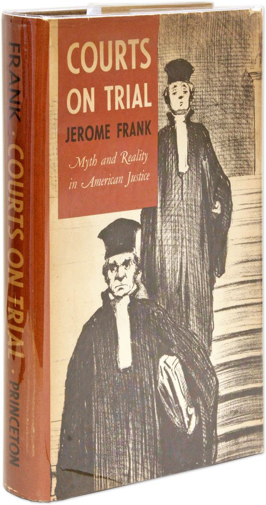 Courts on Trial, Myth and Reality in American Justice. Jerome Frank.