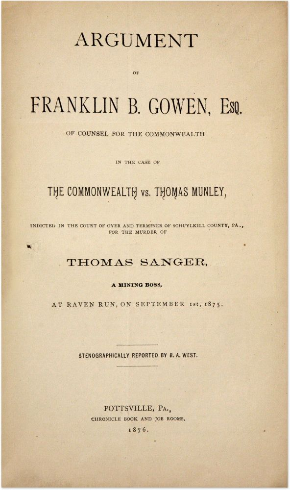 Argument of Franklin B Gowen, Esq, Of Counsel for the Commonwealth. Trial, Mollie Maguires.