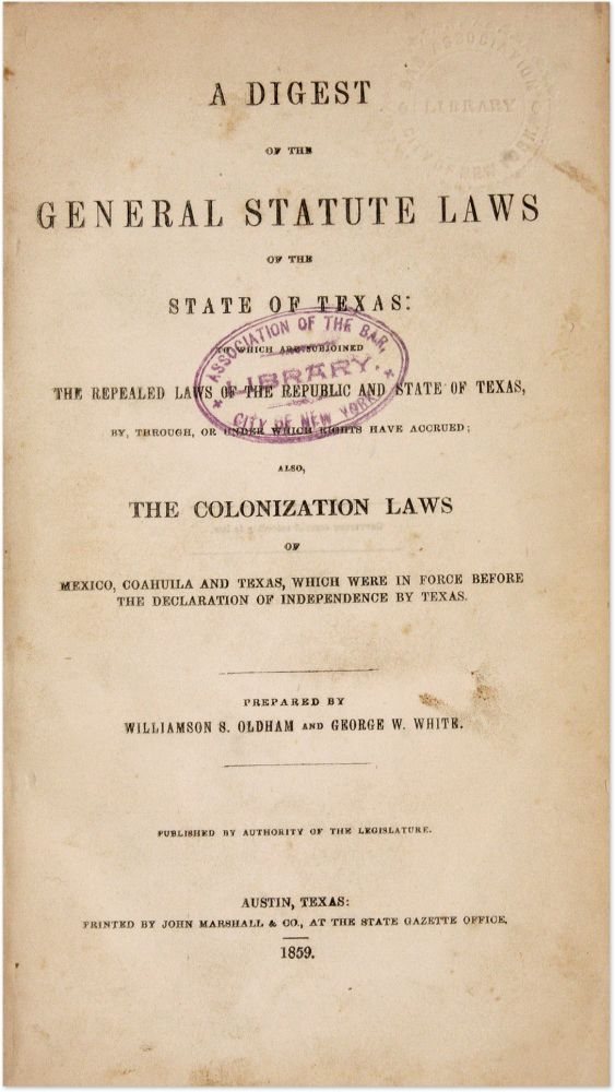 A Digest of the General Statute Laws of the State of Texas. Williamson S Oldham, Compilers, G. W, White.