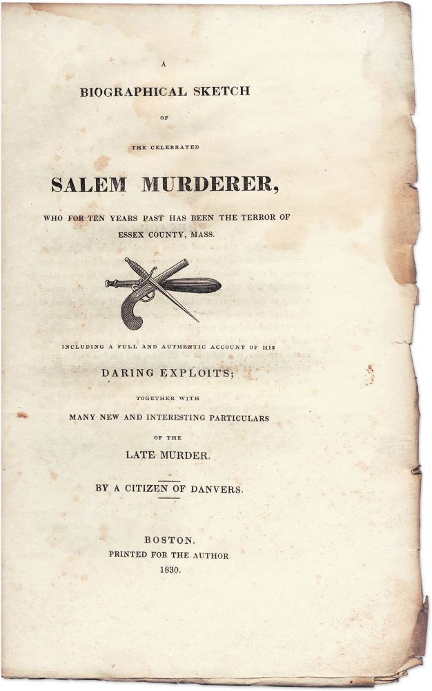 A Biographical Sketch of the Celebrated Salem Murderer, Who for Ten. Murder, Citizen of Danvers, Richard Crowninshield.