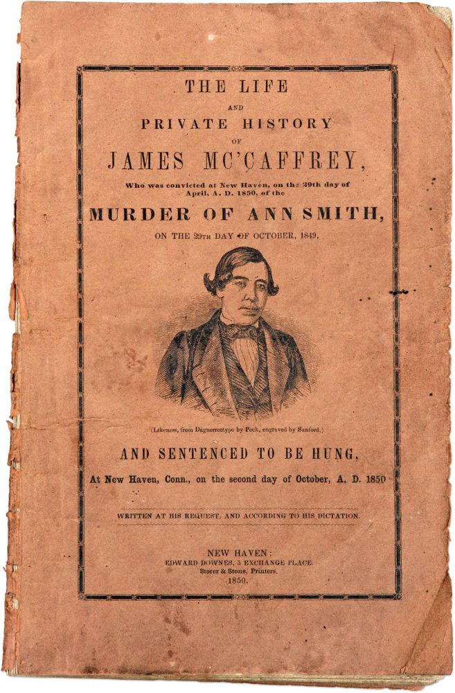 The Life and Private History of James Mc'Caffrey, Who Was Convicted. Murder, James McCaffrey.