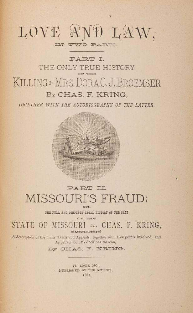 Love and Law, In Two Parts, St Louis, 1882. Trial, Charles F Kring, Defendant, Eugene Kring.
