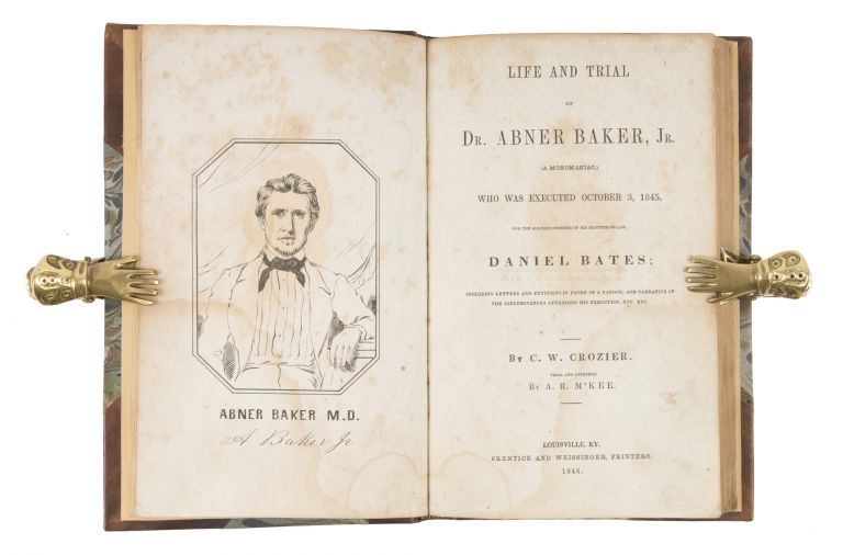 Life and Trial of Dr Abner Baker, Jr, (A Monomaniac) Who Was. Trial, Abner Baker, Defendant, C. W. Crozier.