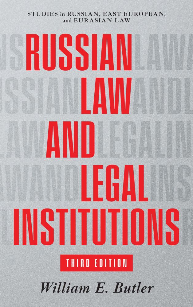 Russian Law and Legal Institutions, Third Edition. 2021. William E. Butler.