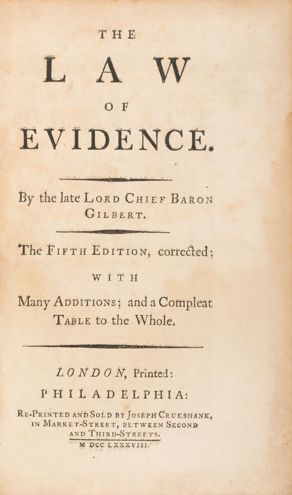The Law of Evidence, Philadelphia, 1788, 1st American Edition. Sir Geoffrey Gilbert.