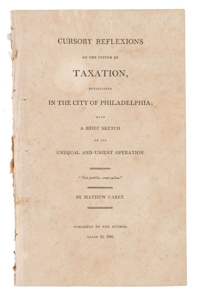 Cursory Reflexions on the System of Taxation, Established in the City. Mathew Carey.