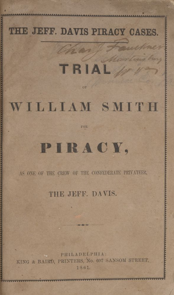 The Jeff Davis Piracy Cases: Full Report of the Trial of William Smith. Trial, William Smith, Defendant, D. F. Murphy.