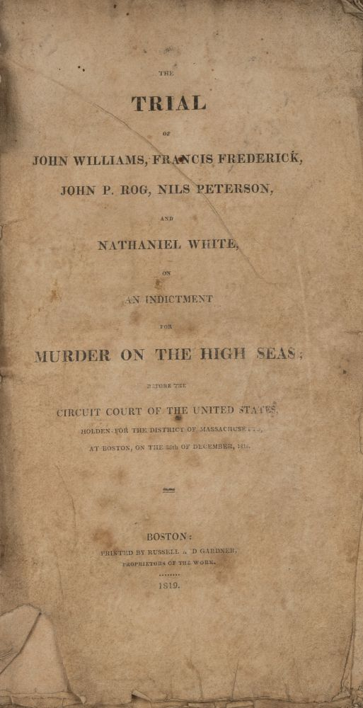 The Trial of John Williams...Murder on the High Seas, 1818. Williams Trial, Primary Defendant, John.
