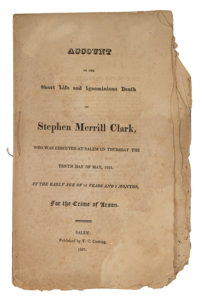 Account of the Short Life and Ignominious Death of Stephen Merrill. Trial, Stephen Merrill Clark, Defendant.