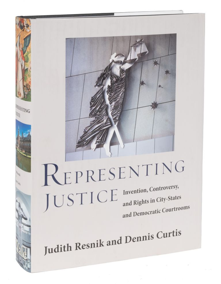 Representing Justice. Invention, Controversy and Rights in City-States. Judith Resnik, Dennis Curtis.