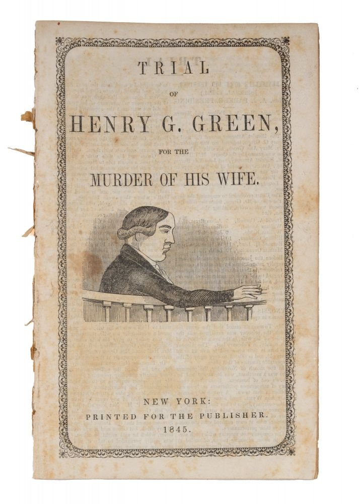 Trial of Henry G. Green, For the Murder of His Wife, New York, 1845. Trial, Henry G Green, Defendant.