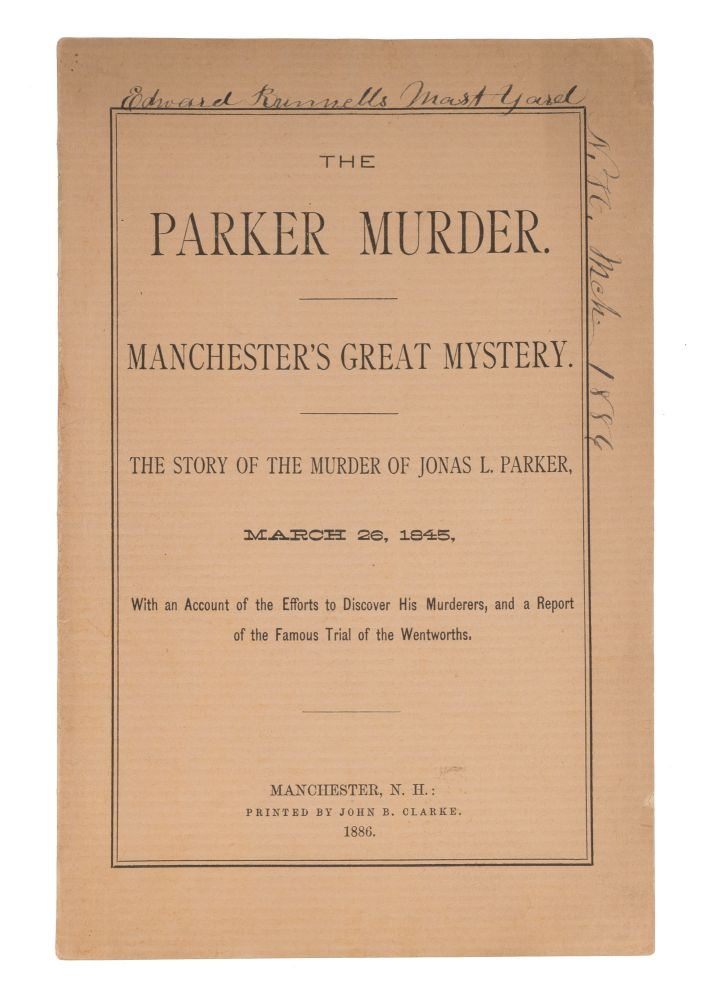 The Parker Murder, Manchester's Great Mystery, The Story of the. Trials, Asa Wentworth, Henry Wentworth.