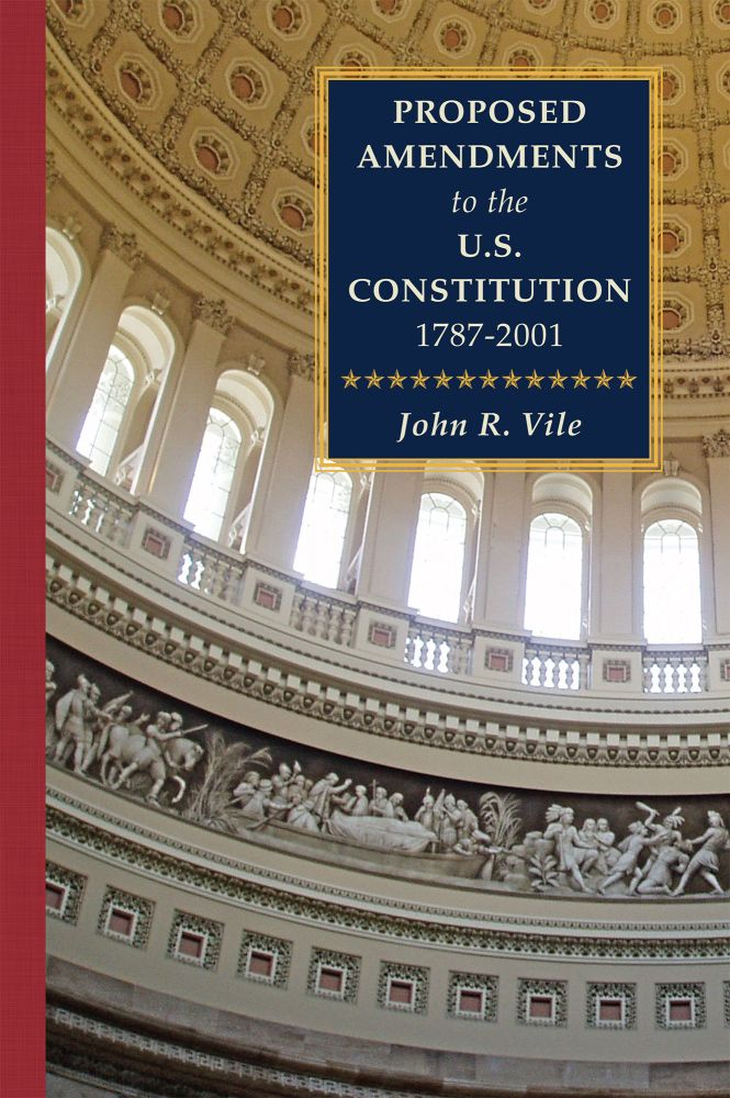 Proposed Amendments to the U.S. Constitution 2001-2021 Supplement Vol. John R. Vile.