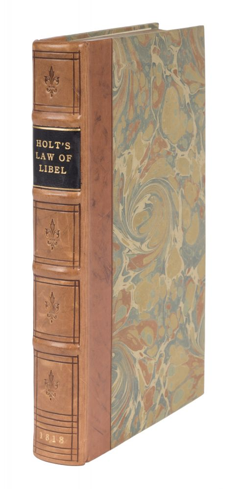 The Law of Libel, In Which is Contained a General History. Francis Ludlow Holt.
