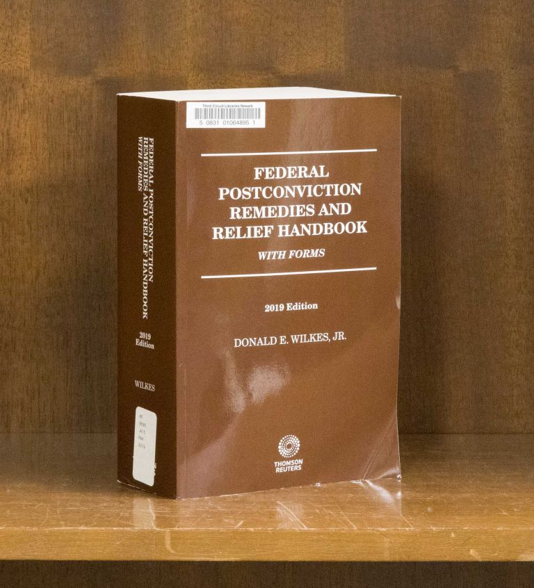 Federal Postconviction Remedies & Relief Handbook with Forms, 2019 ed. Donald E. Wilkes Jr.