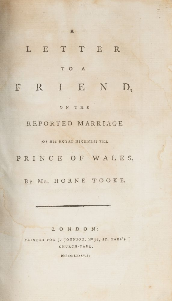 A Letter to a Friend, On the Reported Marriage of His Royal Highness. John Horne Tooke.
