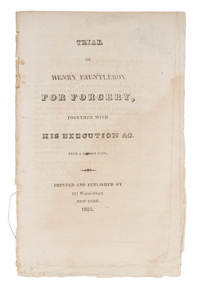 Trial of Henry Fauntleroy for Forgery, Together with His Execution. Trial, Henry Fauntleroy, Defendant.