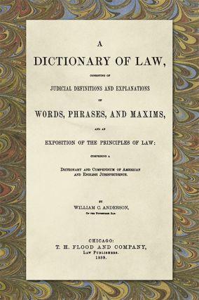 A Dictionary of Law, Consisting of Judicial Definitions and. William C. Anderson