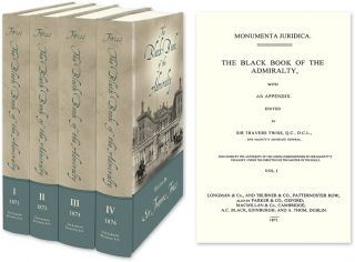 The Black Book of the Admiralty with an Appendix Monumenta Juridica. Sir Travers Twiss