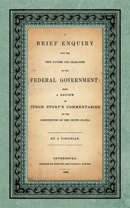 A Brief Enquiry into the True Nature and Character of Our Federal. Abel Parker Upshur