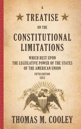 A Treatise on the Constitutional Limitations Which Rest Upon the. Thomas M. Cooley