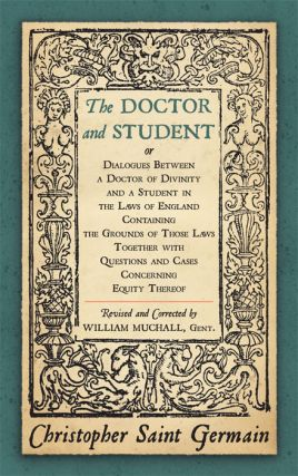The Doctor and Student or Dialogues Between a Doctor of Divinity. Saint Germain Christopher, Wm....