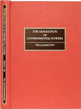 Separation of Governmental Powers in History, in Theory, and in the. William Bondy