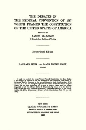 The Debates in the Federal Convention of 1787 Which Framed the...