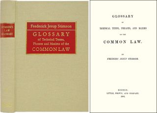 Glossary of Technical Terms Phrases and Maxims of the Common Law. Frederic Jesup Stimson